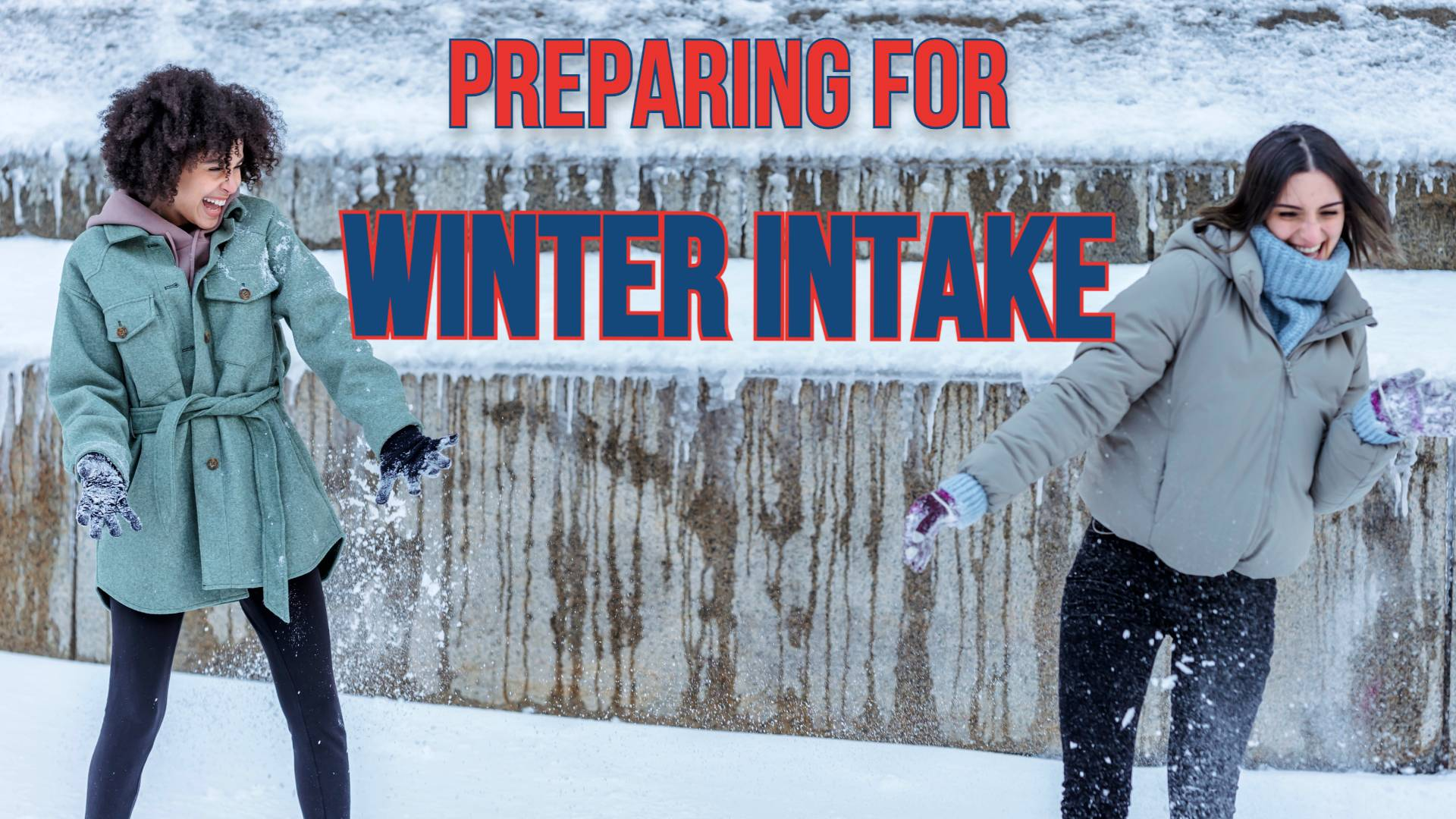"""Two women having a snowball fight in a snowy landscape.Text reads """"Preparing for winter intake"""""""